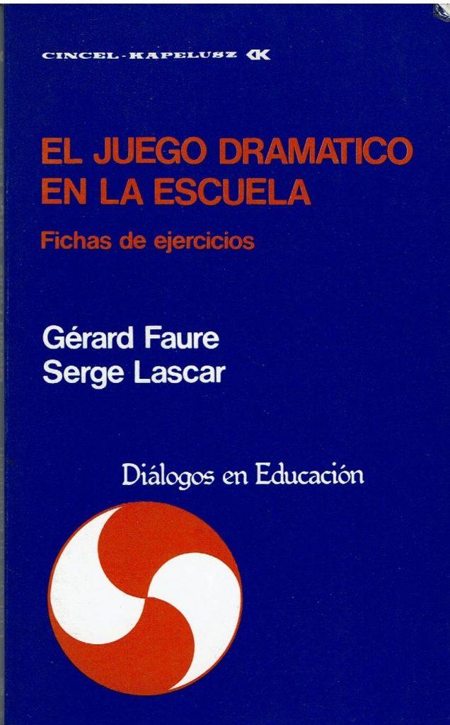 El juego dramático en la escuela. Fichas de ejercicios de Gérard Faure e Serge Lascar